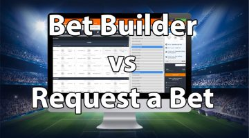 What is the difference between Bet Builder and Request a Bet?